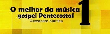 O Melhor da Música Gospel Pentecostal